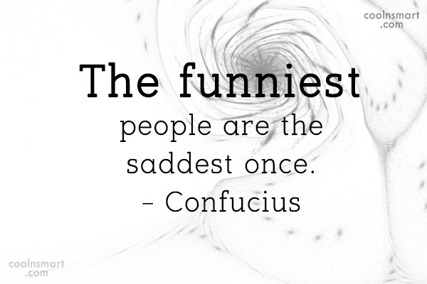 People Quote: The funniest people are the saddest once....