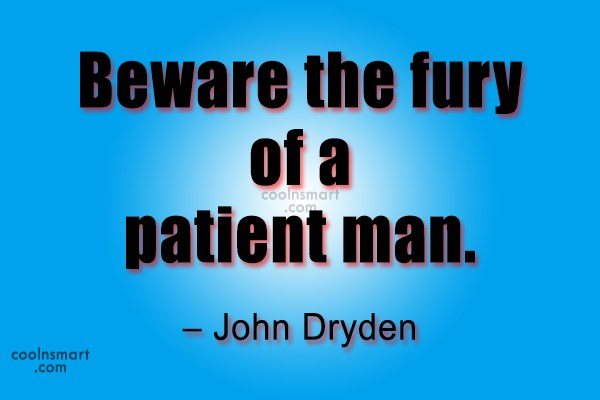 Quote: Beware the fury of a patient man....