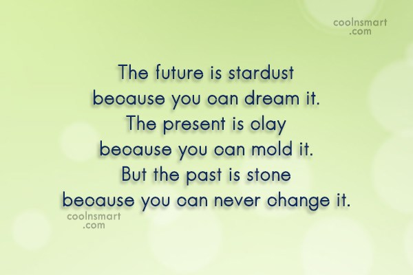 Past Quote: The future is stardust because you can...