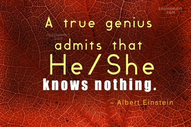 Humility Quote: A true genius admits that he/she knows...