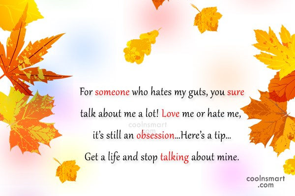 Gossip Quote: For someone who hates my guts, you...