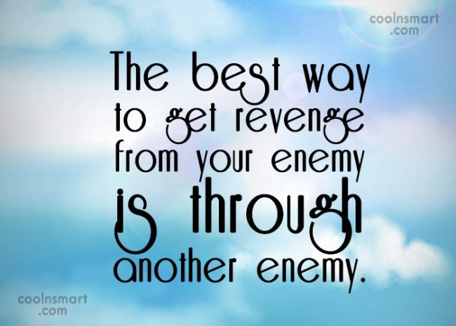 Enemy Quote: The best way to get revenge from...