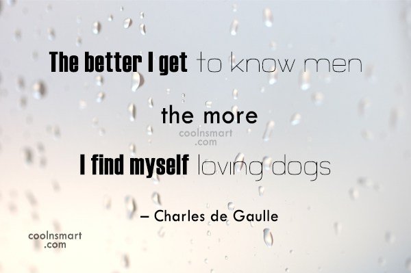 Quote: The better I get to know men,...