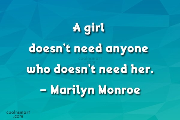 Girly Quote: A girl doesn't need anyone who doesn't...
