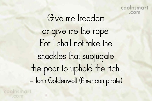 Pirate Quote: Give me freedom or give me the...