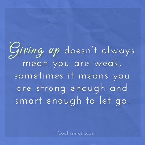 Drugs Quote: Giving up doesn't always mean you are...