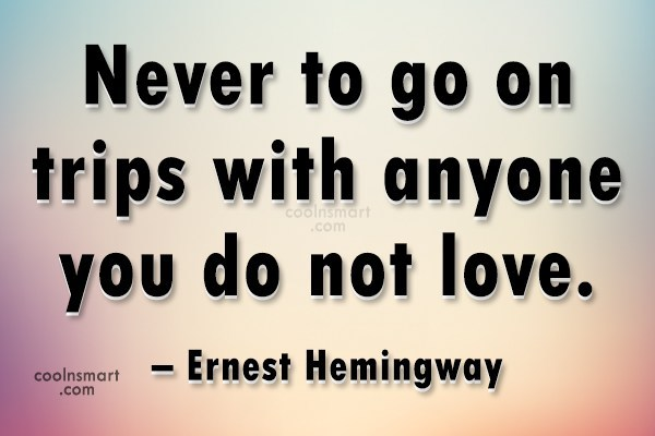 Travel Quote: Never to go on trips with anyone...
