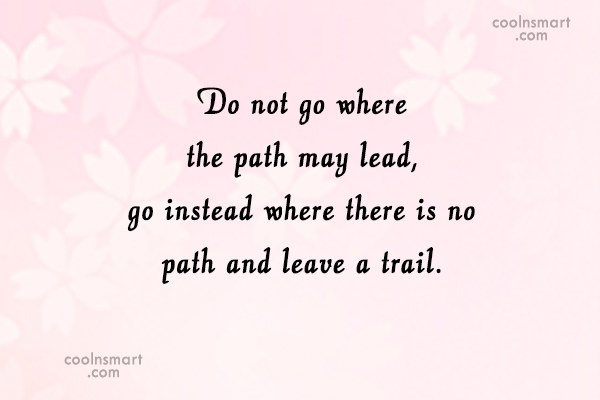 Inspirational Quote: Do not go where the path may...