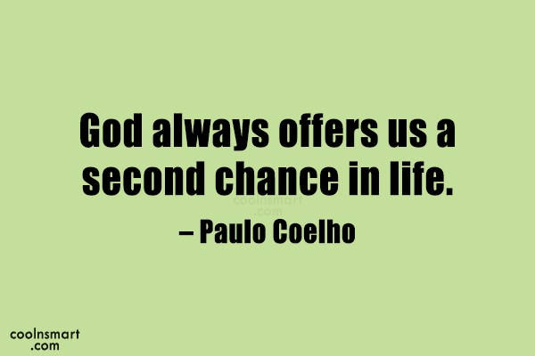 Quote: God always offers us a second chance...
