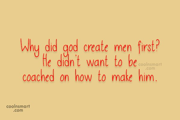 Funny Women Quotes Quote: Why did god create men first? He...