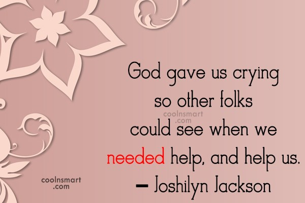 Quote: God gave us crying so other folks...