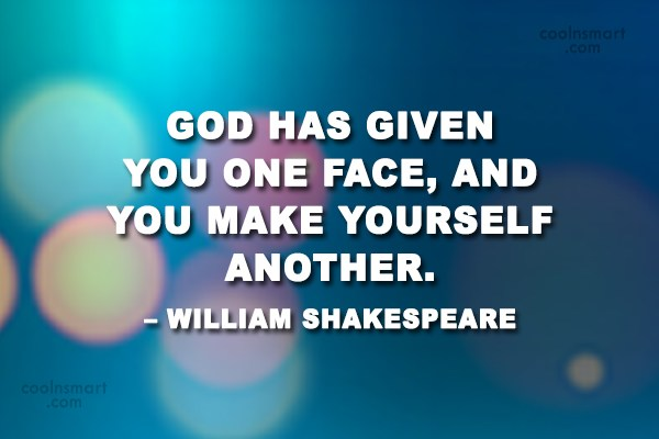 Being Yourself Quote: God has given you one face, and...