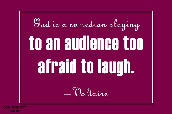 Quote: God is a comedian playing to an...