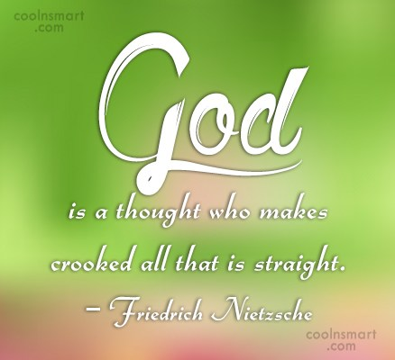 Quote: God is a thought who makes crooked...