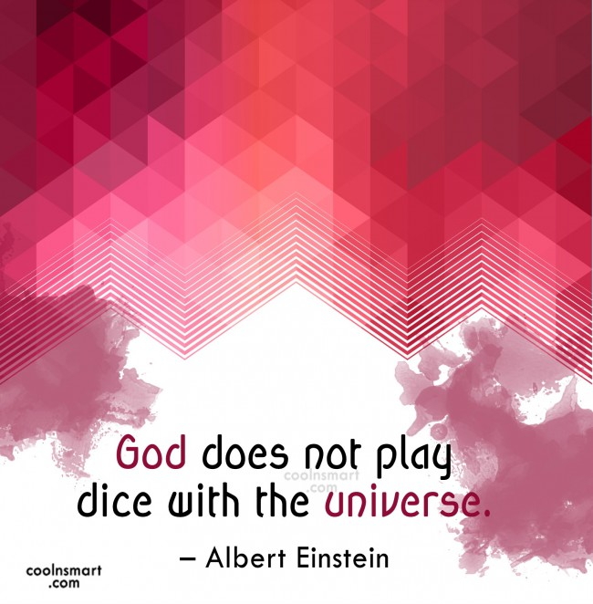 Science Quote: God does not play dice with the...