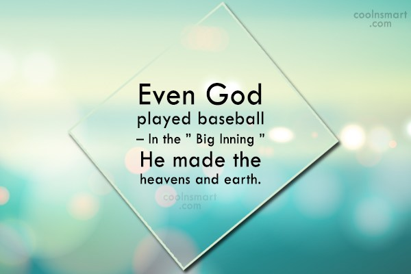 Baseball Quote: Even God played baseball – In the...