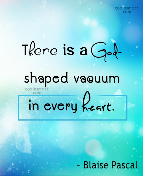 Quote: There is a God- shaped vacuum in...