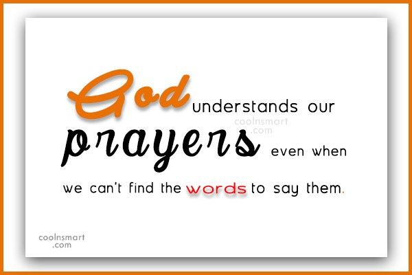 Prayer Quote: God understands our prayers even when we...