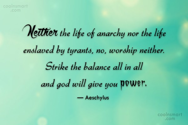 Power Quote: Neither the life of anarchy nor the...