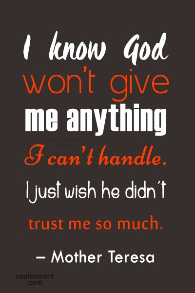 Quote: I know God won't give me anything...