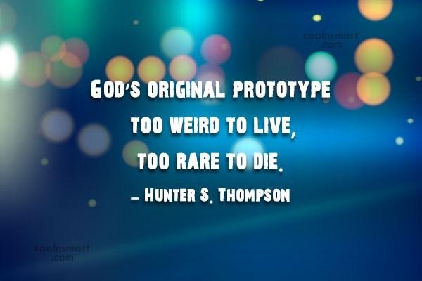 Originality Quote: God's original prototype, too weird to live,...