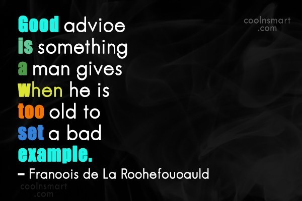 Quote: Good advice is something a man gives...
