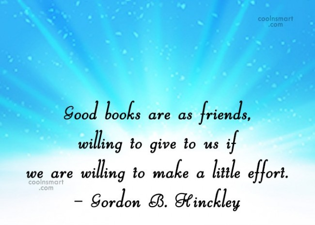 Quote: Good books are as friends, willing to...