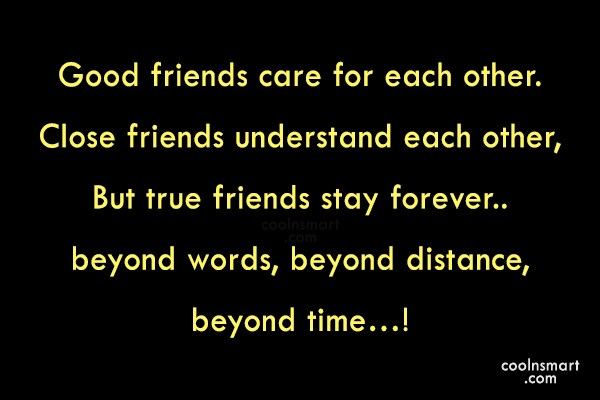Friendship Quote: Good friends care for each other. Close...