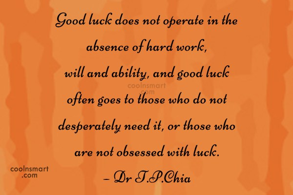 Luck Quote: Good luck does not operate in the...