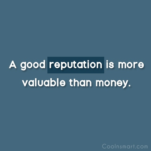Reputation Quote: A good reputation is more valuable than...