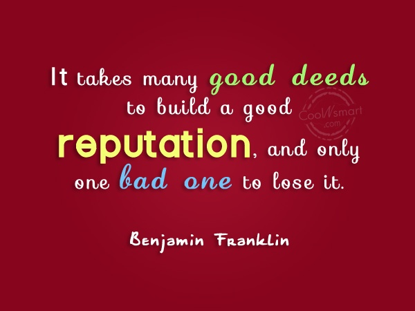 Reputation Quote: It takes many good deeds to build...