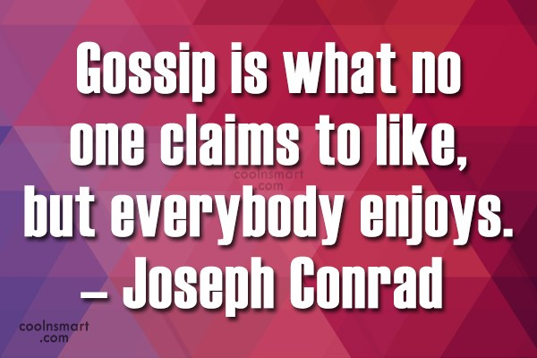 Quote: Gossip is what no one claims to...