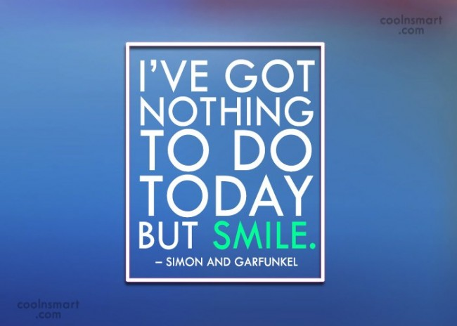 Cheer Up Quote: I've got nothing to do today but...