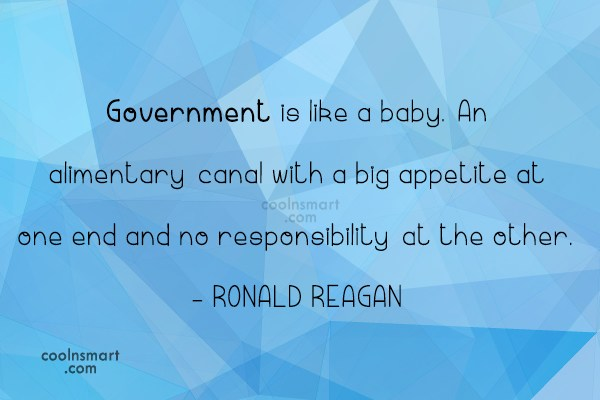 Quote: Government is like a baby. An alimentary...