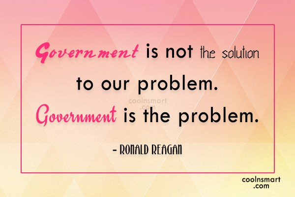 Quote: Government is not the solution to our...