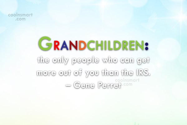 Grandchildren Quote: Grandchildren: the only people who can get...