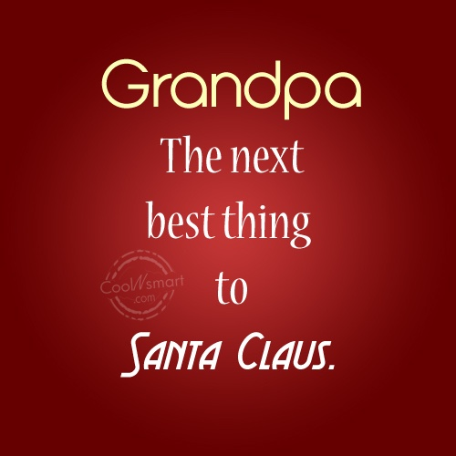 Grandfather Quote: Grandpa: The next best thing to Santa...