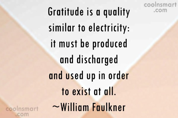 Quote: Gratitude is a quality similar to electricity:...