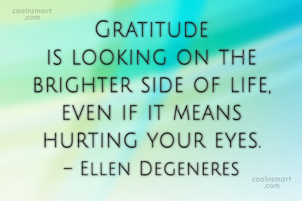 Quote: Gratitude is looking on the brighter side...