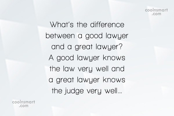 Lawyer Quote: What's the difference between a good lawyer...
