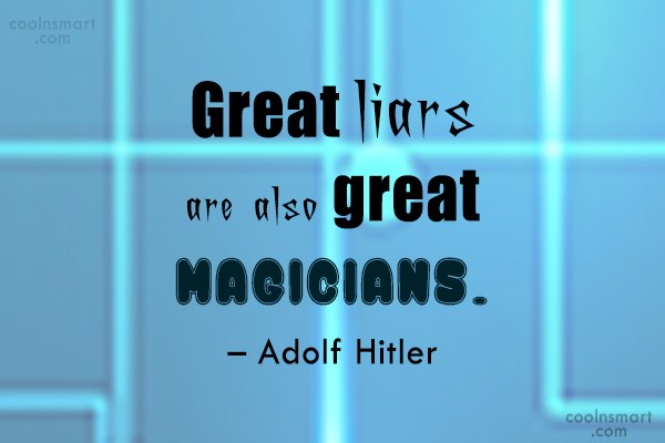 Lie Quote: Great liars are also great magicians. –...