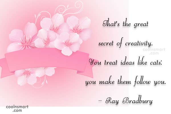 Quote: That's the great secret of creativity. You...