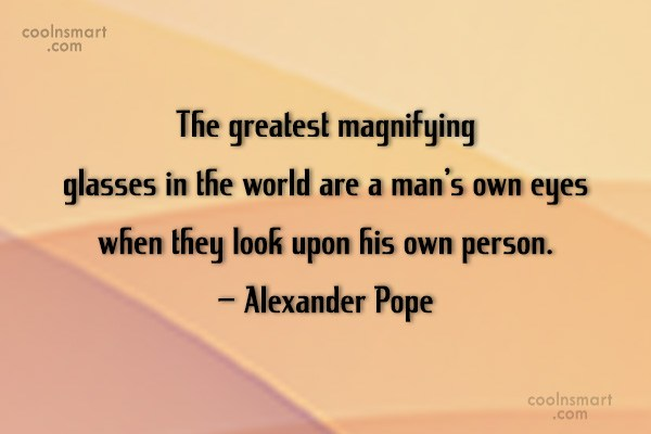 Quote: The greatest magnifying glasses in the world...