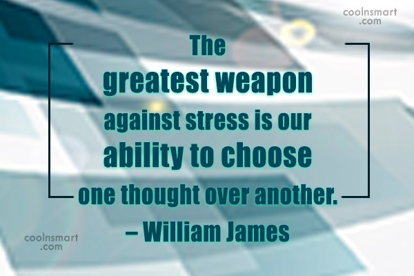 Stress Quote: The greatest weapon against stress is our...