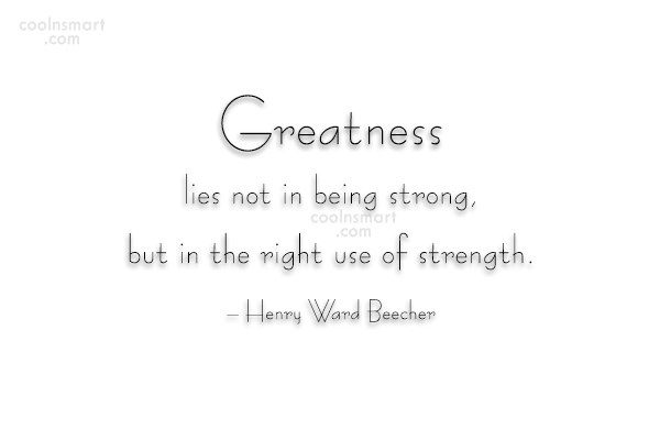 Quote: Greatness lies not in being strong, but...