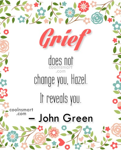 Grief Quote: Grief does not change you, Hazel. It...