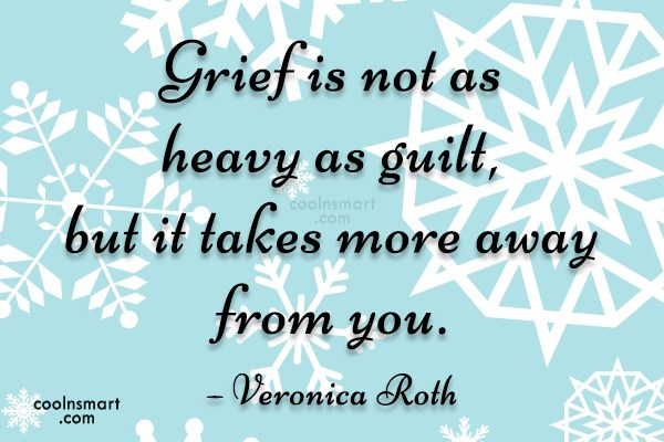 Grief Quote: Grief is not as heavy as guilt,...