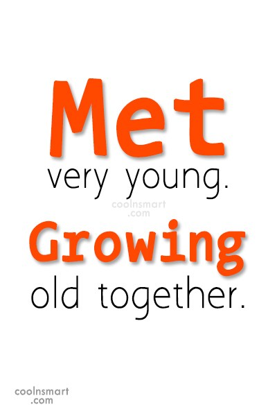 Anniversary Quote: Met very young. Growing old together.