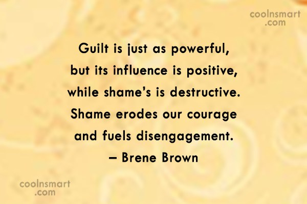 Guilt Quote: Guilt is just as powerful, but its...