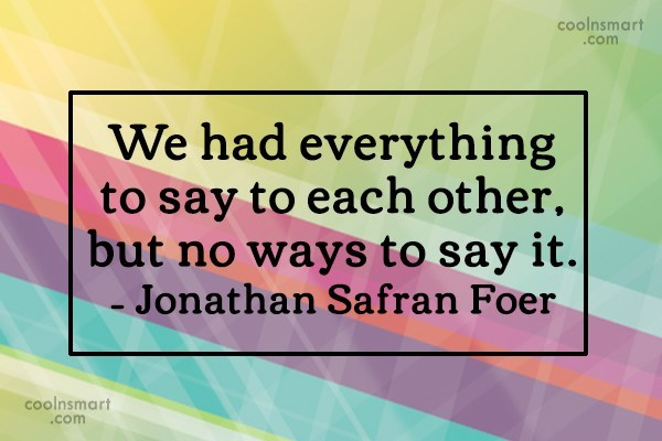 Quote: We had everything to say to each...
